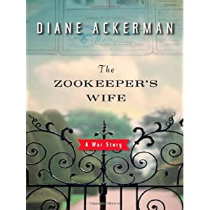 By Diane Ackerman: The Zookeeper's Wife: A War Story