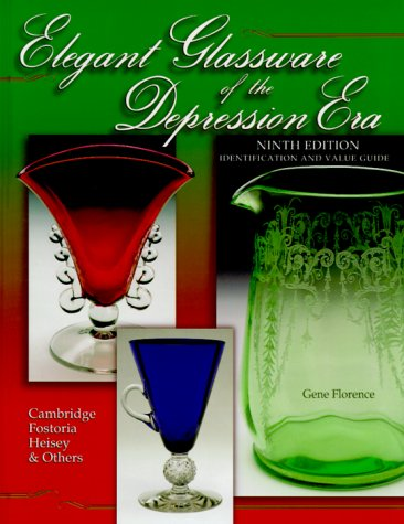 Elegant Glassware of the Depression Era: Identification and Value Guide (Elegant Glassware of the Depression Era, 9th ed), Gene Florence