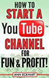 How to Start a YouTube Channel for Fun & Profit