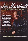 img - for Jim Marshall the Father of Loud: The Story of the Man Behind the World's Most Famous Amp book / textbook / text book