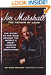 Jim Marshall - The Father of Loud: Th...