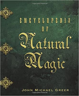 Encyclopedia of Natural Magic written by John Michael Greer