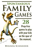 Spontaneous Family Games: 28 Prop-Free Games to Play with Your Kids on the Spur of the Moment (for Adults Playing with Kids from 5 to 11+)