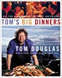 Toms Big Dinners: Big-Time Home Cooking for Family and Friends