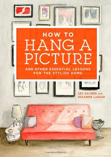 How to Hang a Picture: And Other Essential Lessons for the Stylish Home PDF