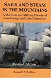 Sails and Steam in the Mountains: A Maritime and Military History of Lake George and Lake Champlain