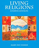 Living Religions (4th Edition) (0130119946) by Mary Pat Fisher