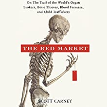 The Red Market: On the Trail of the World's Organ Brokers, Bone Thieves, Blood Farmers, and Child Traffickers Audiobook by Scott Carney Narrated by Peter Ganim