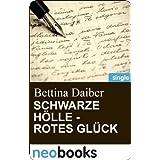 """Schwarze H�lle - rotes Gl�ck (neobooks Singles): Eine Geschichte um besondere Worte (Tage des Schreibens)von """"Bettina Daiber"""""""