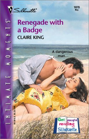 Renegade With A Badge (Harlequin Romantic Suspense), Claire King