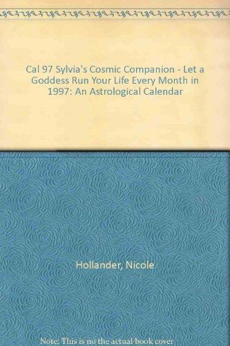 Cal 97 Sylvia's Cosmic Companion - Let a Goddess Run Your Life Every Month in 1997: An Astrological Calendar