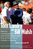 Tom Landry And Bill Walsh: How two coaching legends took championship football from the Packer Sweep to Brady vs. Manning