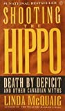 img - for Shooting the Hippo : Death by Deficit and Other Canadian Myths book / textbook / text book