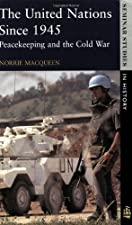 The United Nations Peace Operations and the Cold War by Norrie Macqueen