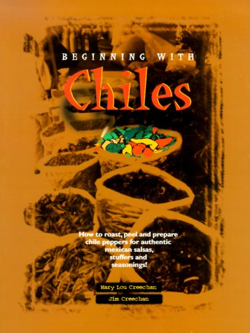 Beginning with Chiles by Mary Lou Creechan, Jim Creechan