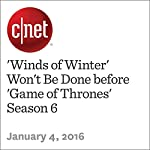 'Winds of Winter' Won't Be Done before 'Game of Thrones' Season 6 | Anthony Domanico