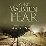 What Women Fear: Walking in Faith that Transforms | Angie Smith