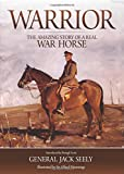 Warrior: The Amazing Story of a Real War Horse General Jack Seely