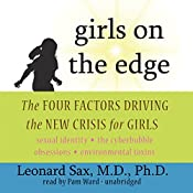 Girls on the Edge: Four Factors Driving the New Crisis for Girls | [Leonard Sax M.D.]