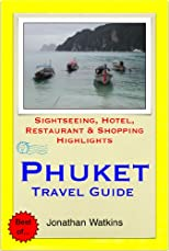 Phuket, Thailand Travel Guide - Sightseeing, Hotel, Restaurant & Shopping Highlights (Illustrated)