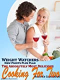 Weight Watchers New Points Plus Plan The Absolutely Most Delicious Cooking For Two Recipes Cookbook
