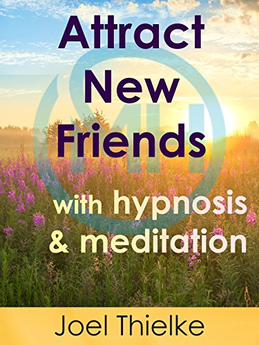 Attract New Friends with Hypnosis and Meditation