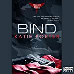 Bind: Command Force Alpha, Book 3 | Katie Porter