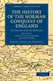 The History of the Norman Conquest of England: Its Causes and Its Results (Cambridge Library Collection - Medieval History) (Volume 2)