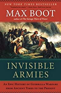 Invisible Armies: An Epic History of Guerrilla Warfare from Ancient Times to the Present by Max Boot