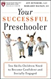 Your Successful Preschooler: Ten Skills Children Need to Become Confident and Socially Engaged (Harvard Health Publications)