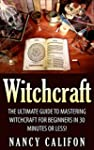 Witchcraft: The Ultimate Beginners Gu...