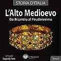 L'alto Medioevo: Da Bisanzio al Feudalesimo (Storia d'Italia 12-18) Audiobook by  vari Narrated by Eugenio Farn