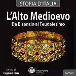 L'alto Medioevo: Da Bisanzio al Feudalesimo (Storia d'Italia 12-18) |  vari