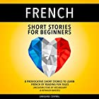 French Short Stories for Beginners: 8 Provocative Short Stories to Learn French by Reading Fun Tales Hörbuch von  Language Central Gesprochen von: Sylvie Pardon