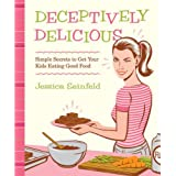 Deceptively Delicious: Simple Secrets to Get Your Kids Eating Good Food ~ Jessica Seinfeld
