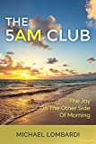 The 5 AM Club: The Joy On The Other Side Of Morning (Morning Rituals, Productivity, Time Management, Spirituality)