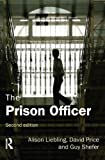 img - for The Prison Officer 2nd edition by Liebling, Alison, Price, David, Shefer, Guy (2011) Paperback book / textbook / text book