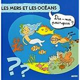 """LES MERS ET LES OCEANS (Coll. """"""""Dis-moi pourquoi ?)par Sylvie Baussier"""