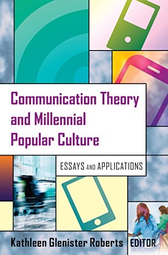 Communication Theory and Millennial Popular Culture: Essays and Applications
