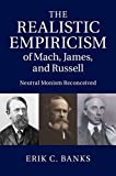 """Erik C. Banks, """"The Realistic Empiricism of Mach, James, and Russell: Neutral Monism Reconceived"""" (Cambridge University Press, 2014)"""