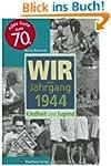 Wir vom Jahrgang 1944: Kindheit und J...