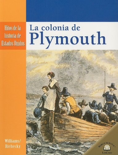 LA COLONIA DE PLYMOUTH /THE SETTLING OF PLYMOUTH (Hitos De La Historia De Estados Unidos/Landmark Events in American History) (Spanish Edition)