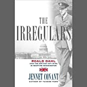 The Irregulars: Roald Dahl and the British Spy Ring in Wartime Washington | [Jennet Conant]