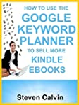 HOW TO USE THE GOOGLE KEYWORD PLANNER...