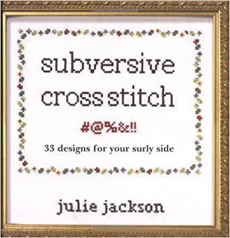 Subversive Cross Stitch written by Julie Jackson