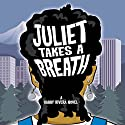 Juliet Takes a Breath: A Gabby Rivera Novel Hörbuch von Gabby Rivera Gesprochen von: Lillian Claire