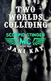 img - for Two Worlds Colliding - Jani Kay: Book 1 in Scorpio Stinger MC Series book / textbook / text book