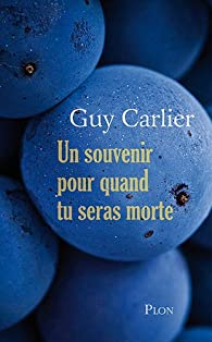 Un souvenir pour quand tu seras morte par Guy Carlier