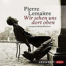 Wir sehen uns dort oben (       ungekürzt) von Pierre Lemaitre Gesprochen von: Markus Hoffmann