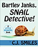 Bartley Janks, Snail Detective! -- A Detective Story with Chapters, for Ages 7-10 (Little Readers #7)